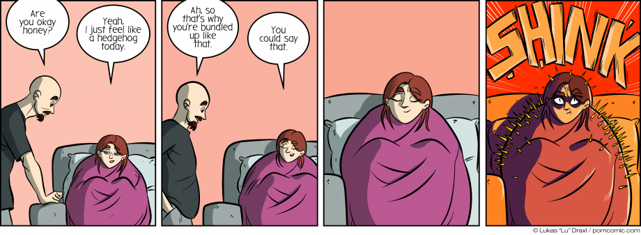 Piece of Me. A webcomic about bundled up girlfriends and hedgehogs.