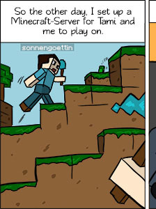 Piece of Me. A webcomic about the most addictive drug ever: Minecraft.